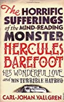 The Horrific Sufferings Of The Mind-Reading Monster Hercules Barefoot: His Wonderful Love and his Terrible Hatred