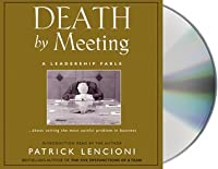 Death by Meeting: A Leadership Fable