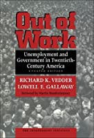 Out of Work: Unemployment and Government in Twentieth-Century America (Independent Institute Book)