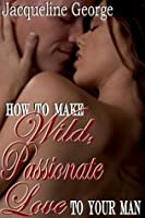 How To Make Wild Passionate Love To Your Man (Yellow Silk Dreams)