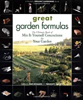 Great Garden Formulas: The Ultimate Book of Mix-It-Yourself Concoctions for Your Garden