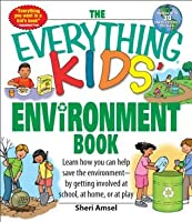 The Everything Kids' Environment Book: Learn how you can help the environment-by getting involved at school, at home, or at play (The Everything® Kids Series)