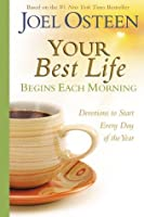 Your Best Life Begins Each Morning: Devotions to Start Every New Day of the Year (Faithwords)
