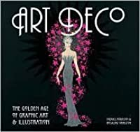 Art Deco. The Golden Age of Graphic Art & Illustrations
