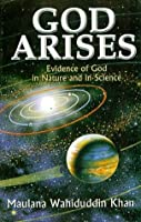 GOD ARISES (Evidence of God in Nature and in Science)