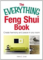 The Everything Feng Shui Book: Create Harmony and Peace in Any Room (Everything®)