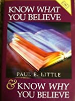 Know what you believe ; and, Know why you believe