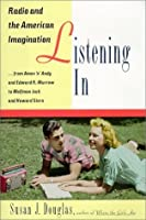 Listening In: Radio and the American Imagination, from Amos 'n' Andy and Edward R. Murrow to Wolfman Jack and Howard Stern