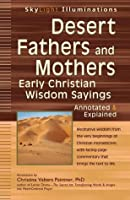 Desert Fathers and Mothers: Early Christian Wisdom Sayings-Annotated & Explained (Skylight Illuminations)