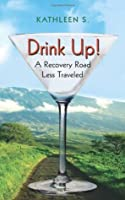 Drink Up!: A Recovery Road Less Traveled