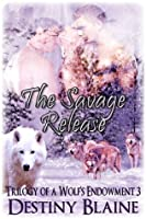 The Savage Release (Trilogy of a Wolf's Endowment)