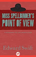 Miss Spellbinder's Point of View: A Biography of the Imagination