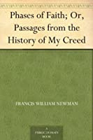 Phases of Faith; Or, Passages from the History of My Creed