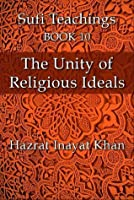 The Unity of Religious Ideals (The Sufi Teachings of Hazrat Inayat Khan)