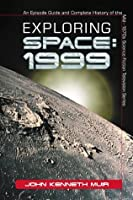 Exploring Space: 1999: An Episode Guide and Complete History of the Mid-1970s Science Fiction Television Series