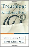 Treatment Kind and Fair: Letters to a Young Doctor (Art of Mentoring)