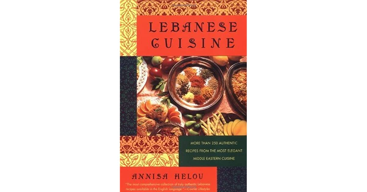 Lebanese cuisine more than 250 authentic recipes from the for Anissa helou lebanese cuisine