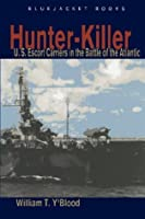 Hunter-Killer: U.S. Escort Carriers in the Battle of the Atlantic (Bluejacket Books)