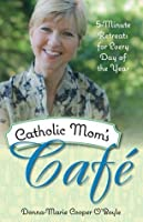 Catholic Mom's Cafe: 5-Minute Retreats for Every Day of the Year