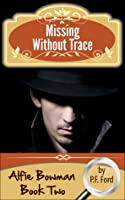 Missing Without Trace (Alfie Bowman Novellas, #2)