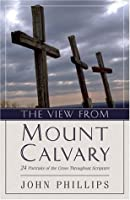 The View from Mount Calvary: 24 Portraits of the Cross Throughout Scripture