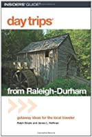 Day Trips® from Raleigh-Durham, 3rd: Getaway Ideas for the Local Traveler (Day Trips Series)