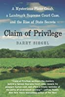 Claim of Privilege: A Mysterious Plane Crash, a Landmark Supreme Court Case, and the Rise of State Secrets