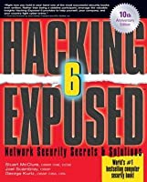 Hacking Exposed, Sixth Edition: Network Security Secrets & Solutions