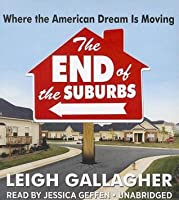 The End of the Suburbs: Where the American Dream Is Moving