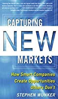 Capturing New Markets: How Smart Companies Create Opportunitcapturing New Markets: How Smart Companies Create Opportunities Others Don't Ies Others Don't