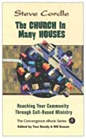 The Church In Many Houses: Reaching Your Community Through Cell-based Ministry