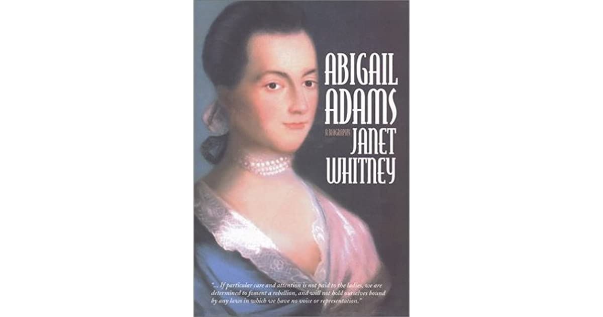 abigail adams by janet whitney Adams women: abigail and louisa adams, their sisters and daughters oxford university press  janet whitney abigail adams little, brown & co 1947 357pp.