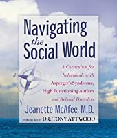 Navigating the Social World: A Curriculum for Individuals with Asperger's Syndrome, High-Functioning Autism and Related Disorders