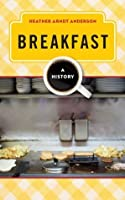 Breakfast: A History (The Meals Series)