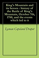 King's Mountain and its heroes : history of the Battle of King's Mountain, October 7th, 1780, and the events which led to it