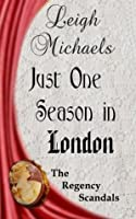 Just One Season in London (The Regency Scandals)