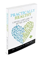 Practically Healthy: Step-by-Step Guide to Better Health