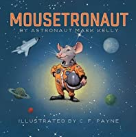 MOUSETRONAUT By Astronaut Mark Kelly (Mousetronaut)