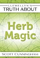 Llewellyn's Truth About Herb Magic (Truth About Series)