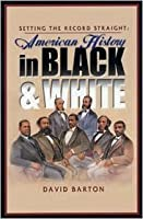 Setting the Record Straight: American History in Black and White by David Barton