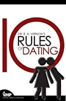 Dr. R.A. Vernon's 10 Rules of Dating