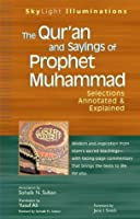 Qur'an and Sayings of Prophet Muhammad: Selections Annotated & Explained