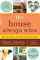 The House Always Wins: Create the Home You Love--Without Busting Your Budget