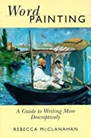 Word Painting Word Painting: A Guide to Writing More Descriptively