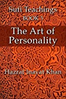 The Art of Personality (The Sufi Teachings of Hazrat Inayat Khan)