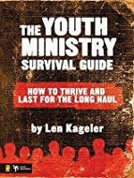The Youth Ministry Survival Guide: How to Thrive and Last for the Long Haul (Youth Specialties)