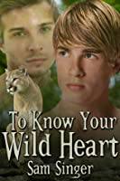 To Know Your Wild Heart