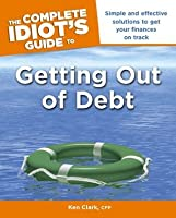 The Complete Idiot's Guide to Getting Out of Debt