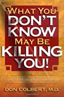 What You Don't Know May Be Killing You!