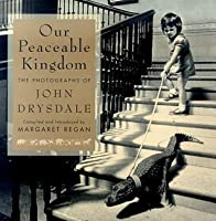 Our Peaceable Kingdom: The Photographs of John Drysdale